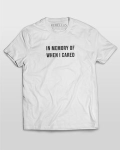 In Memory Of When I Cared T-Shirt in White