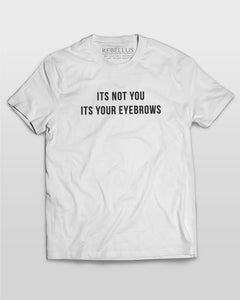 Its Not You Its Your Eyebrows T-Shirt in White