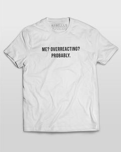 Me Overreacting Probably T-Shirt in White