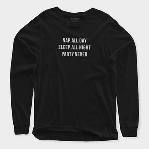 Nap All Day Sleep All Night Party Never Sweatshirt