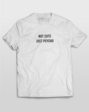 Not Cute Just Psycho T-Shirt in White