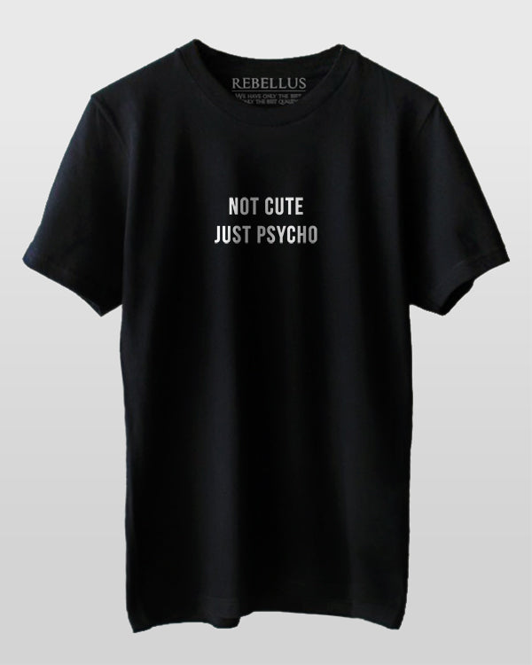 Not Cute Just Psycho T-Shirt