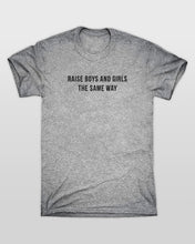 Raise Boys And Girls The Same Way T-Shirt in Grey