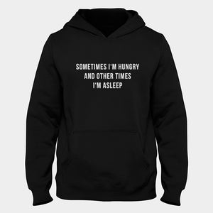 Sometimes I'm Hungry And Other Times I'm Asleep Hoodie