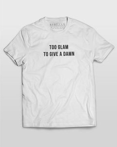 Too Glam To Give A Damn T-Shirt in White