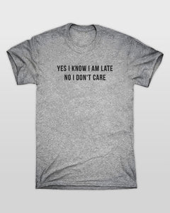 Yes I Know I Am Late No I Don't Care T-Shirt in Grey
