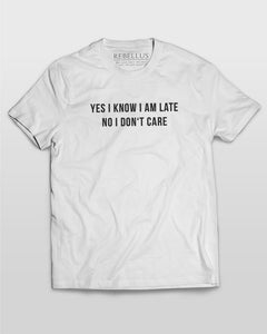 Yes I Know I Am Late No I Don't Care T-Shirt in White