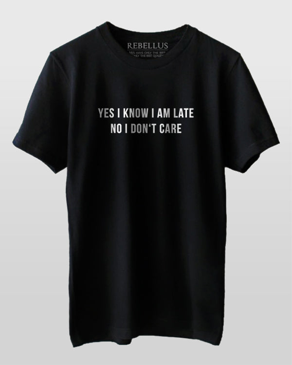 Yes I Know I Am Late No I Don't Care T-Shirt
