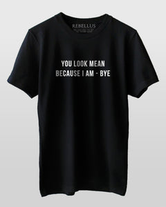 You Look Mean, Because I Am, Bye T-Shirt