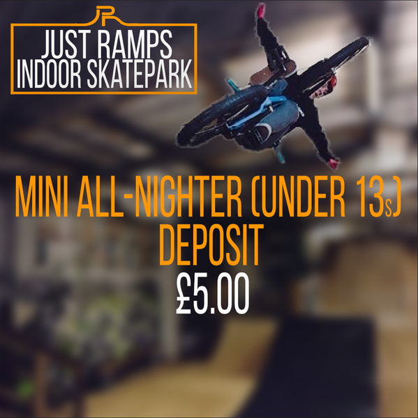 Mini All-Nighter Deposit (Under 13s)