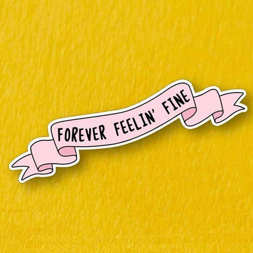 Forever Feelin' Fine Die Cut Vinyl Sticker