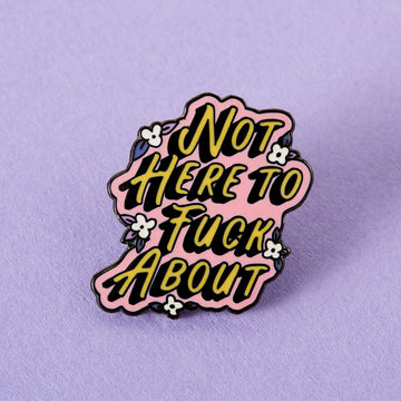 Not Here to F**k About Enamel Pin