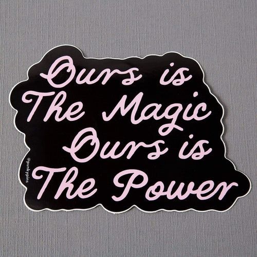 Ours is the Magic Ours is the Power Laptop Sticker