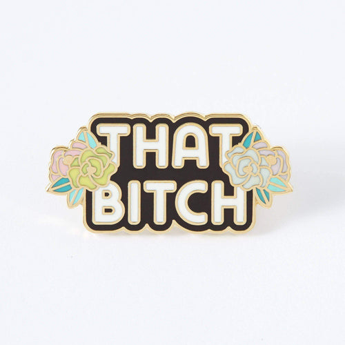 That Bitch Enamel Pin