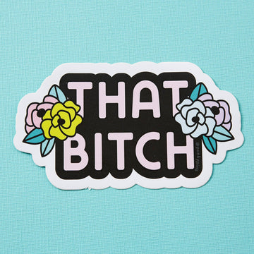That Bitch Floral Vinyl Sticker