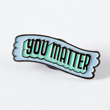 Punky Pins You Matter Enamel Pin