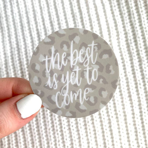 The Best Is Yet To Come Sticker - Oh, Darlin'