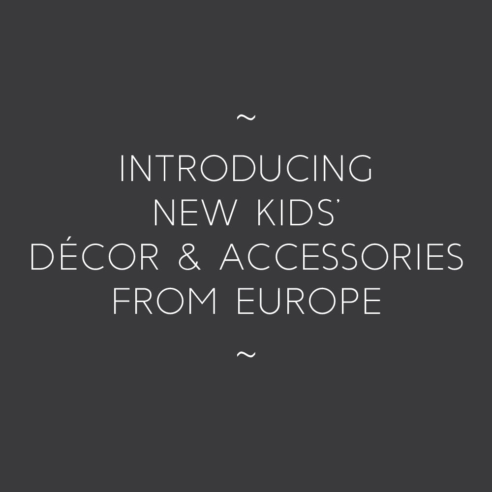 What's New // Introducing New Kids' Decor & Accessories from Europe