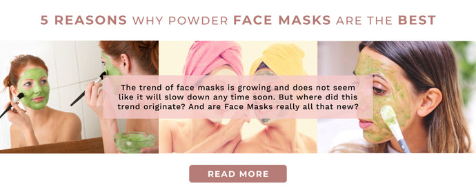 5 Reasons Why Powder Face Masks Are The Best
