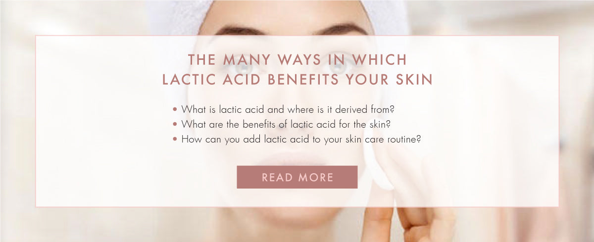 The Many Ways in Which Lactic Acid Benefits Your Skin