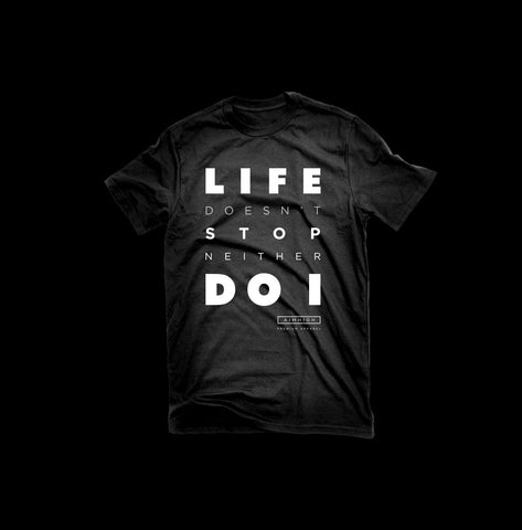 Life Doesn't Stop, Neither Do I - T-Shirt (Black)