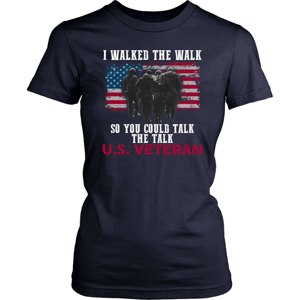 I Walked The Walk So You Could Talk The Talk U.S. Veteran