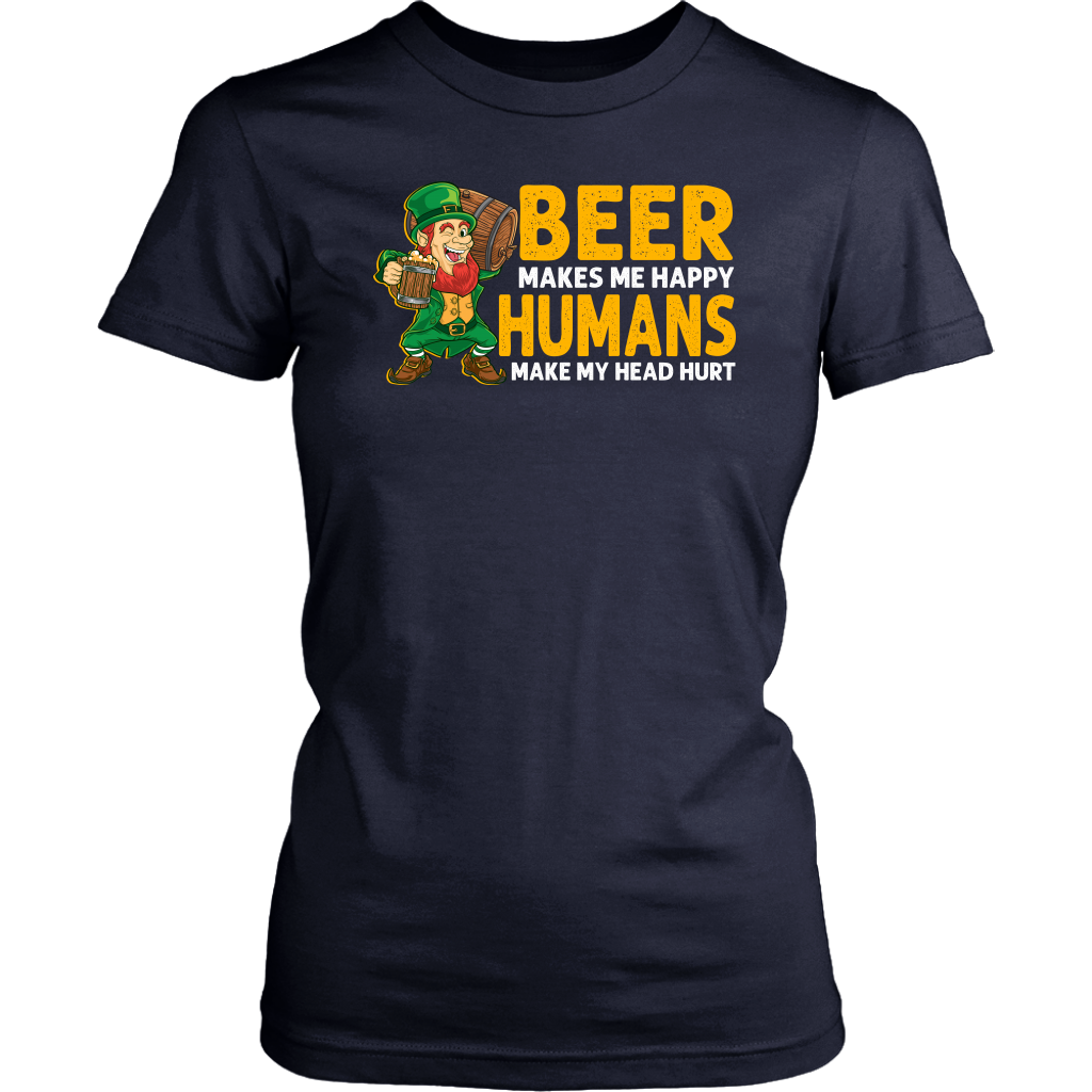 Limited Edition - Beer Makes Me Happy Humans Make My Head Hurt