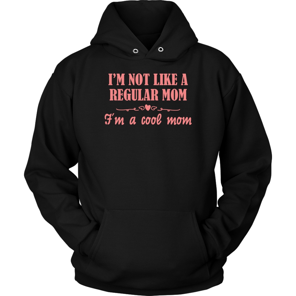 Limited Edition - I'm Not Like A Regular Mom I'm A Cool Mom