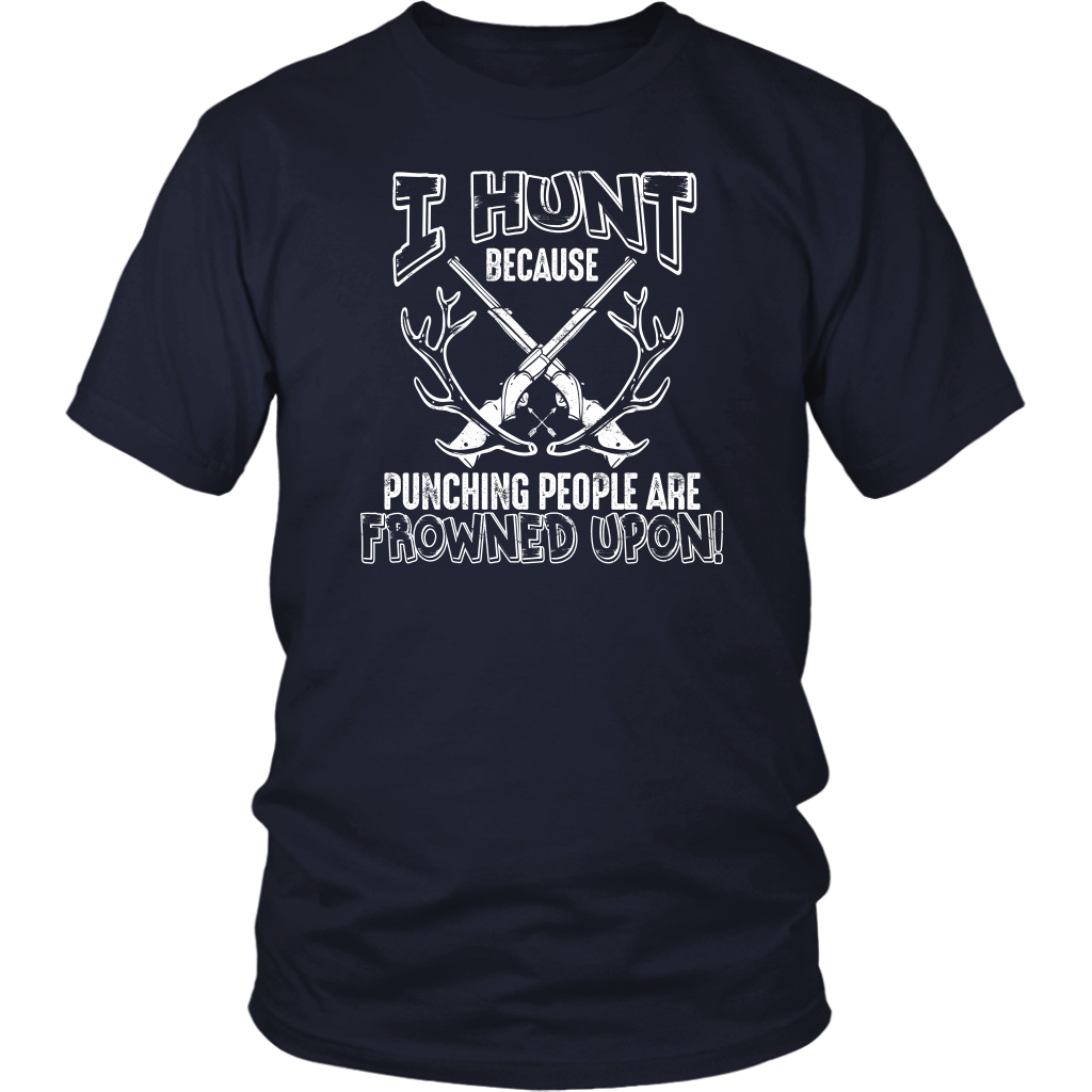 Limited Edition - I Hunt Because Punching People Are Frowned Upon