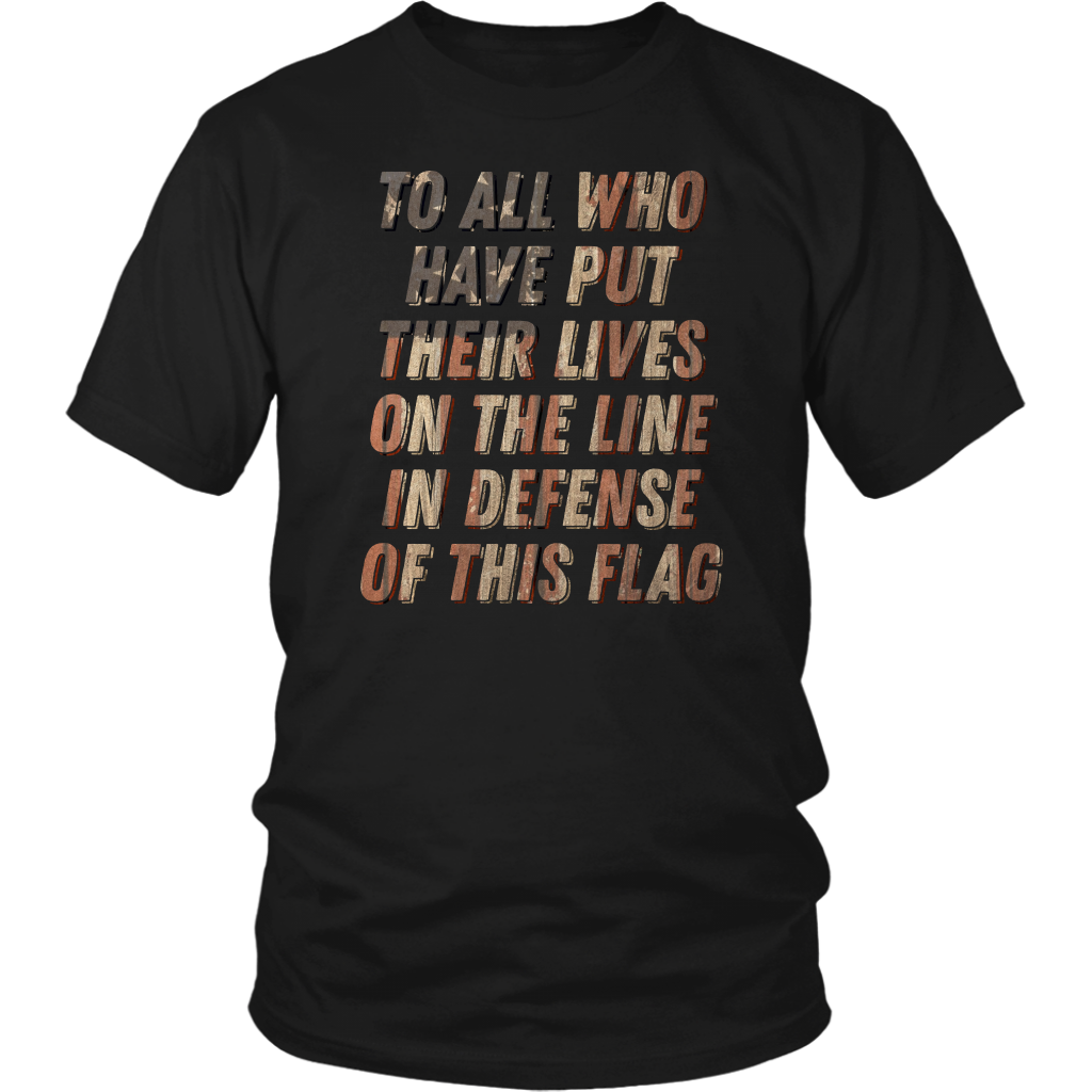 To All Who Have Put Their Lives On The Line In Defense On This Flag