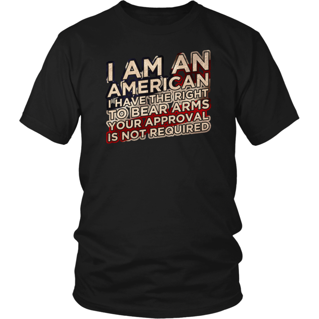 I Am An American I Have The Right To Bear Arms Your Approval Is Not Required