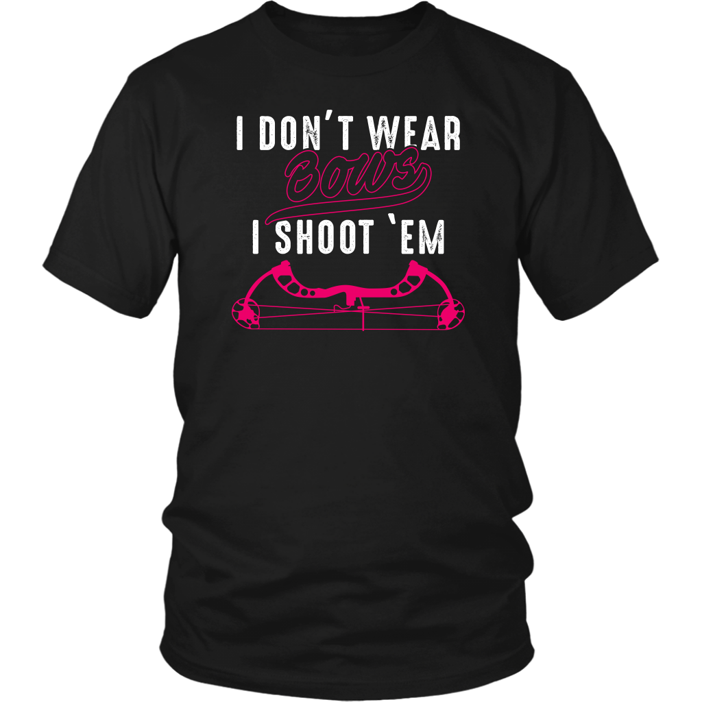 Limited Edition - I Don't Wear Bows I Shoot 'Em