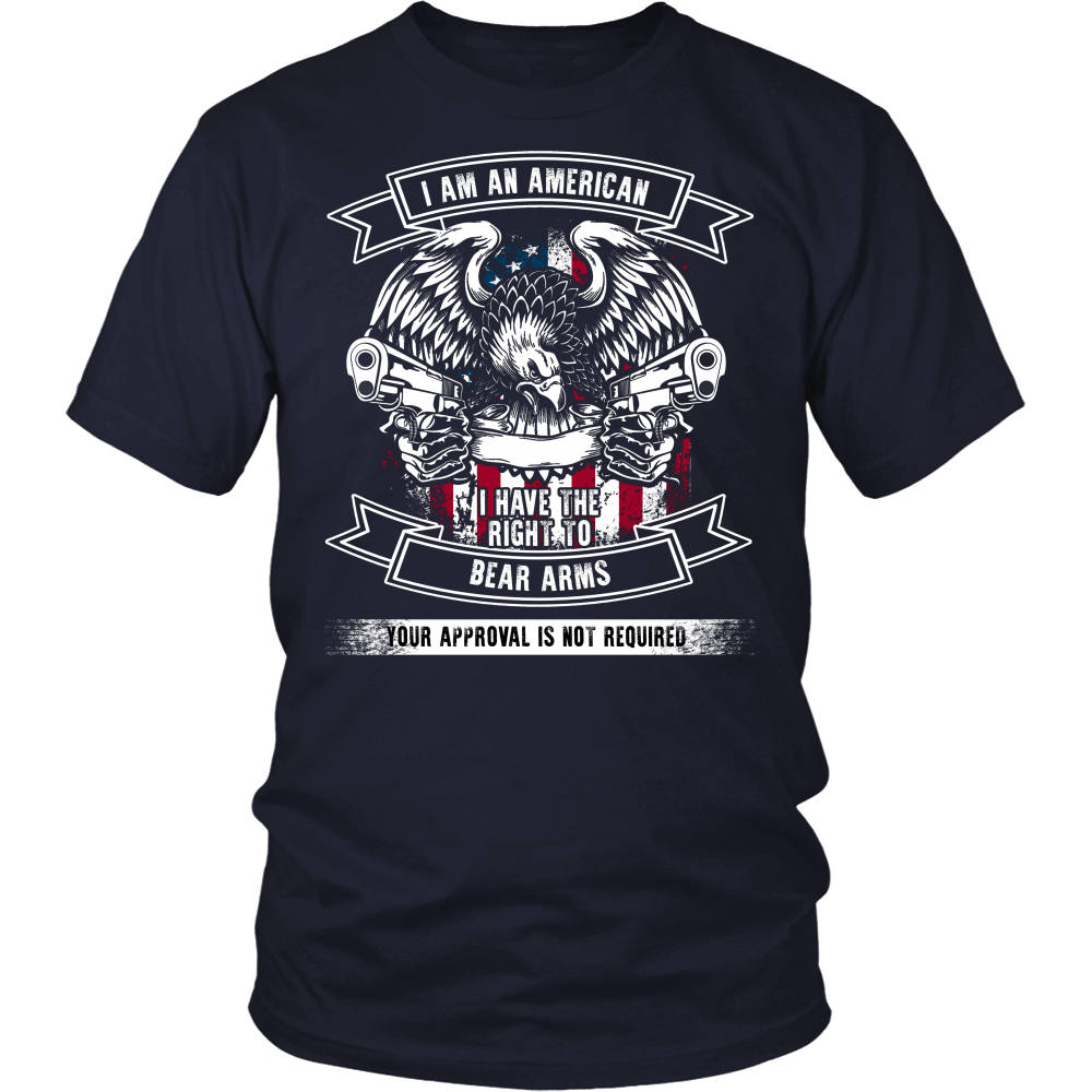 I Am An American I Have The Right To Bear Arms Your Approval Is Not Required (Version 1)