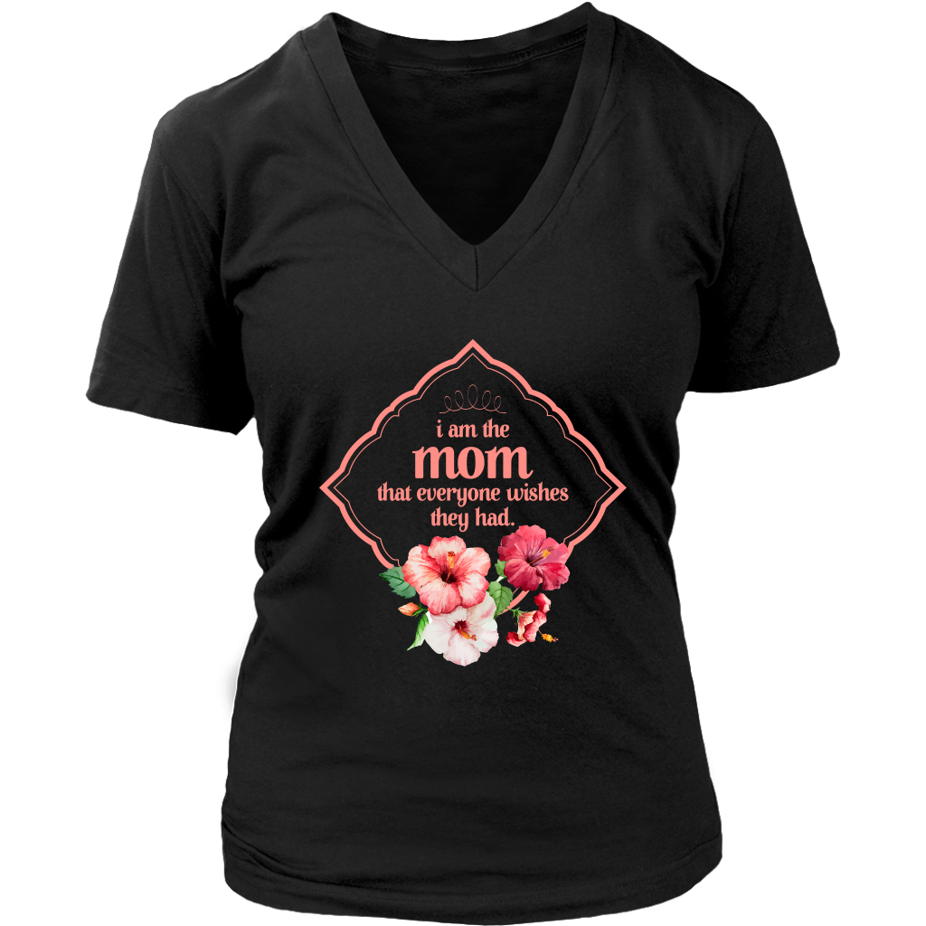 Limited Edition - I Am The Mom That Everyone Wishes They Had