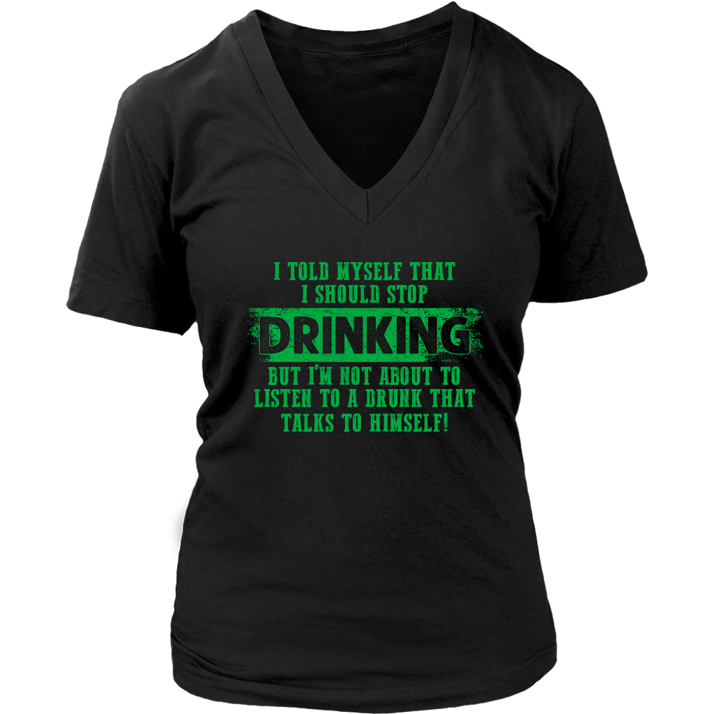 Limited Edition - I Told Myself That I Should Stop Drinking But I'm Not About To Listen To A Drunk That Talks To Himself!