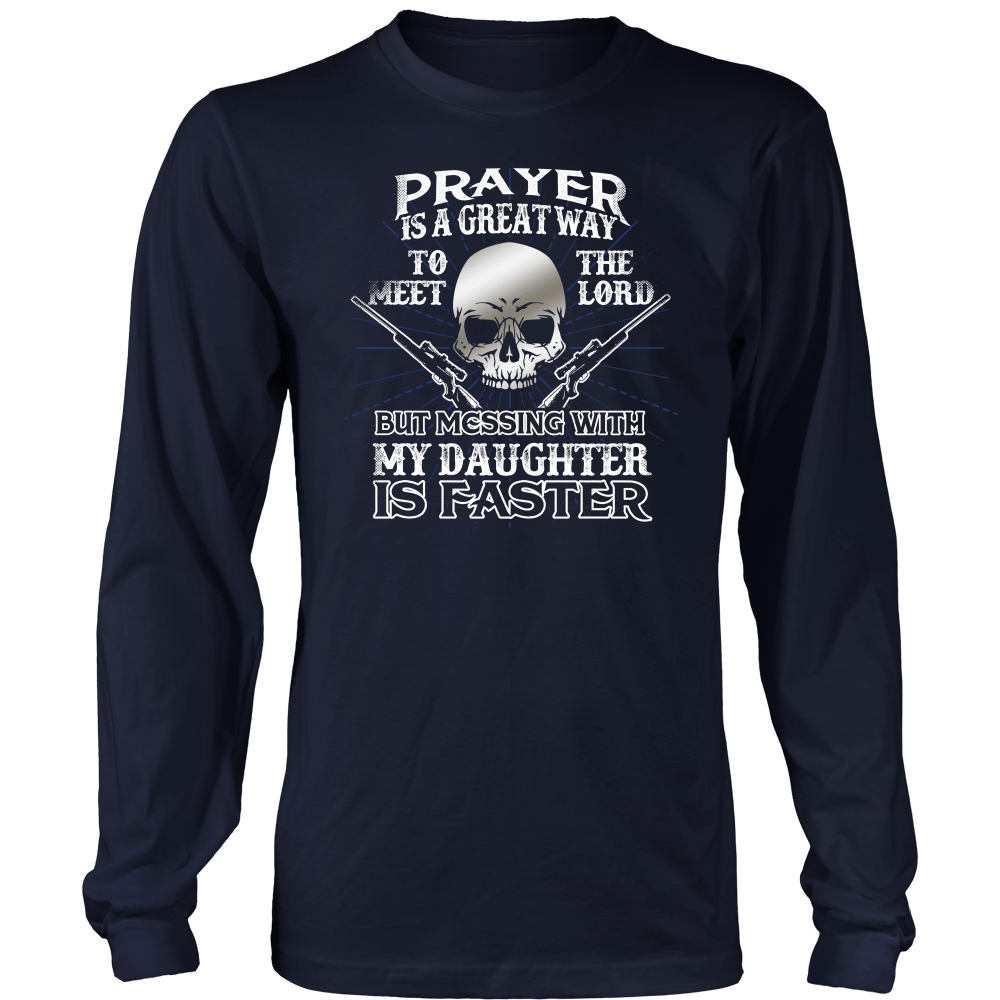 Prayer Is A Great Way To Meet The Lord But Messing With My Daughter  Is Faster