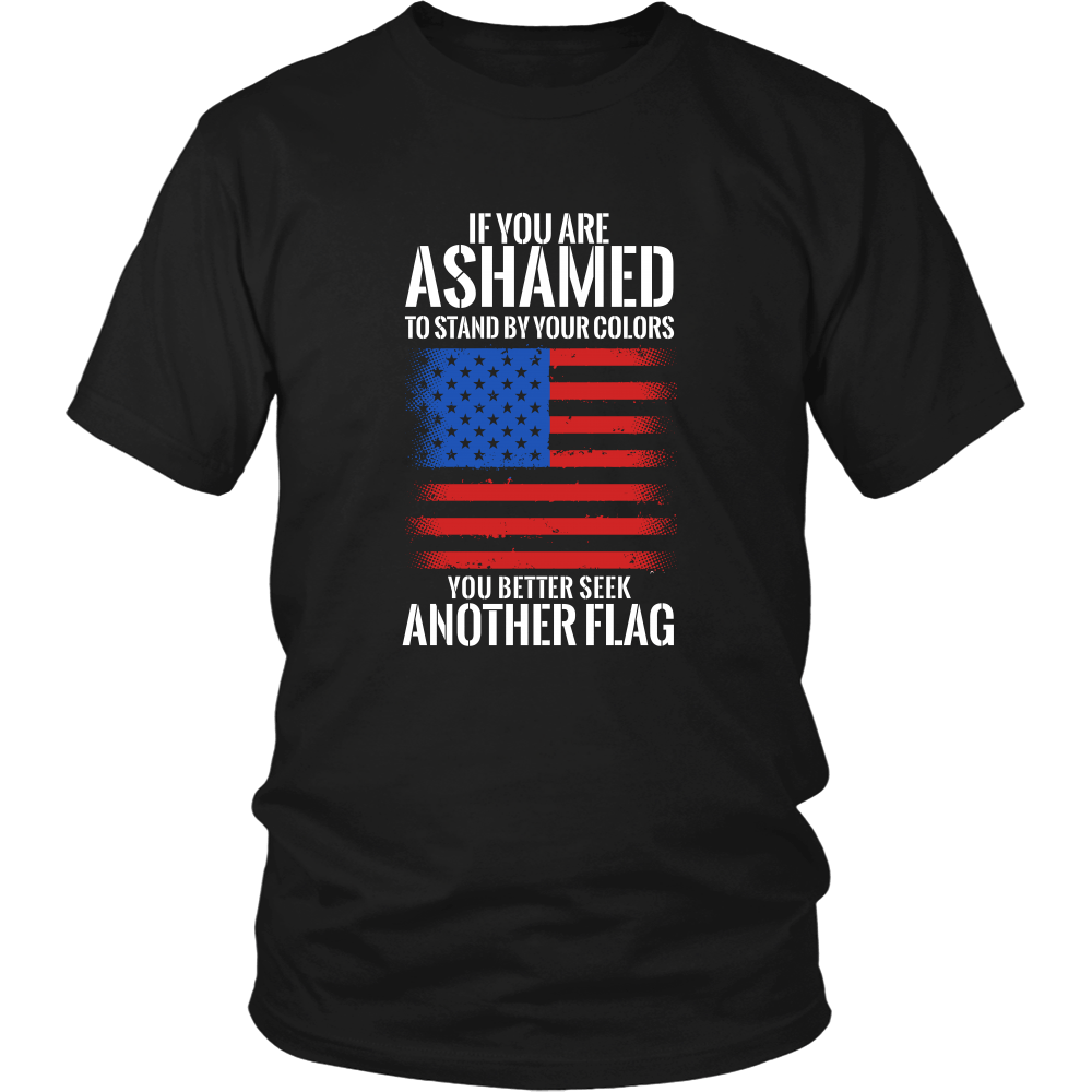 If You Are Ashamed To Stand Your Colors, You Better Seek Another Flag (Version 2)
