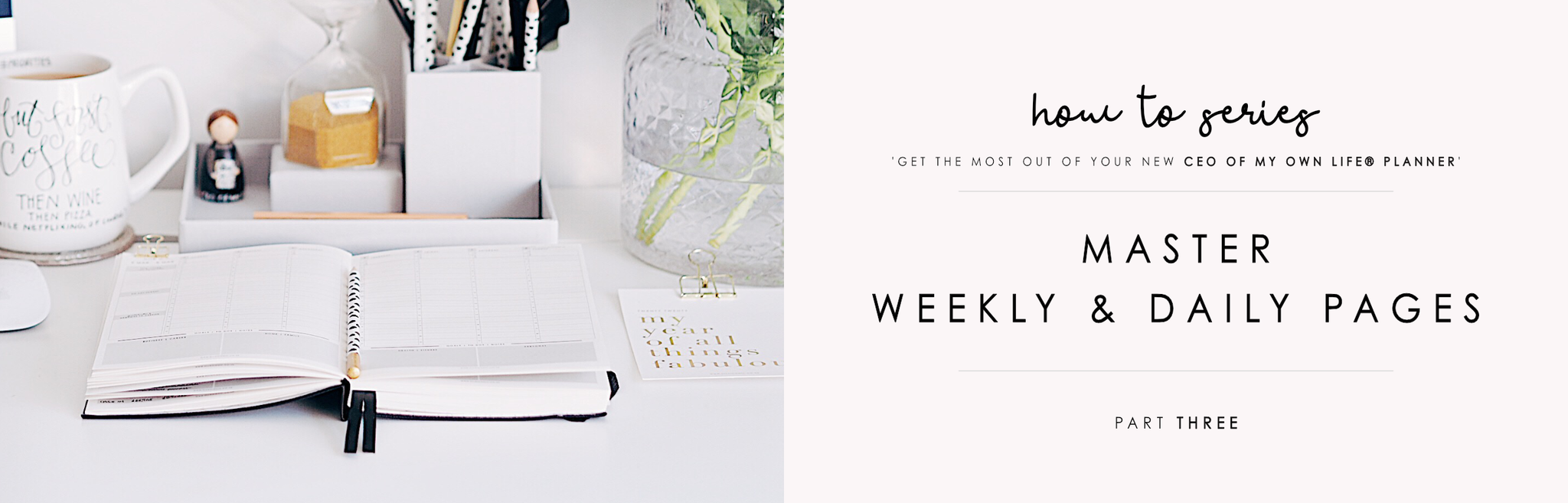 Part Three | How to Effectively Use Weekly & Daily Planning Pages | CEO of My Own Life® Planner