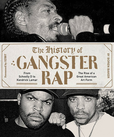 The History of Gangster Rap: From Schoolly D to Kendrick Lamar by Soren Baker