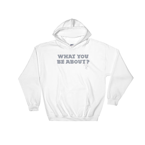 "E.C. Illa ""What You Be About?"" Hoodie"