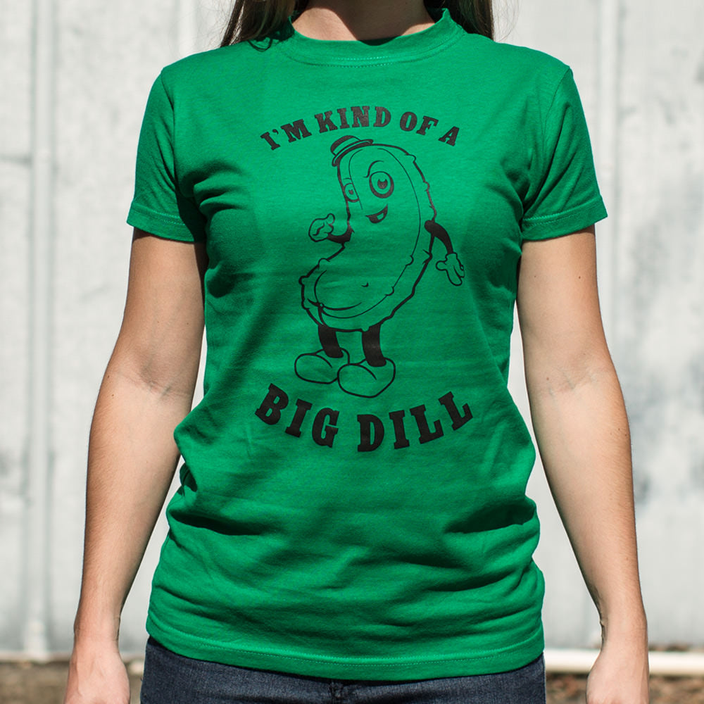 I'm Kind Of A Big Dill T-Shirt (Ladies) - Zacca store
