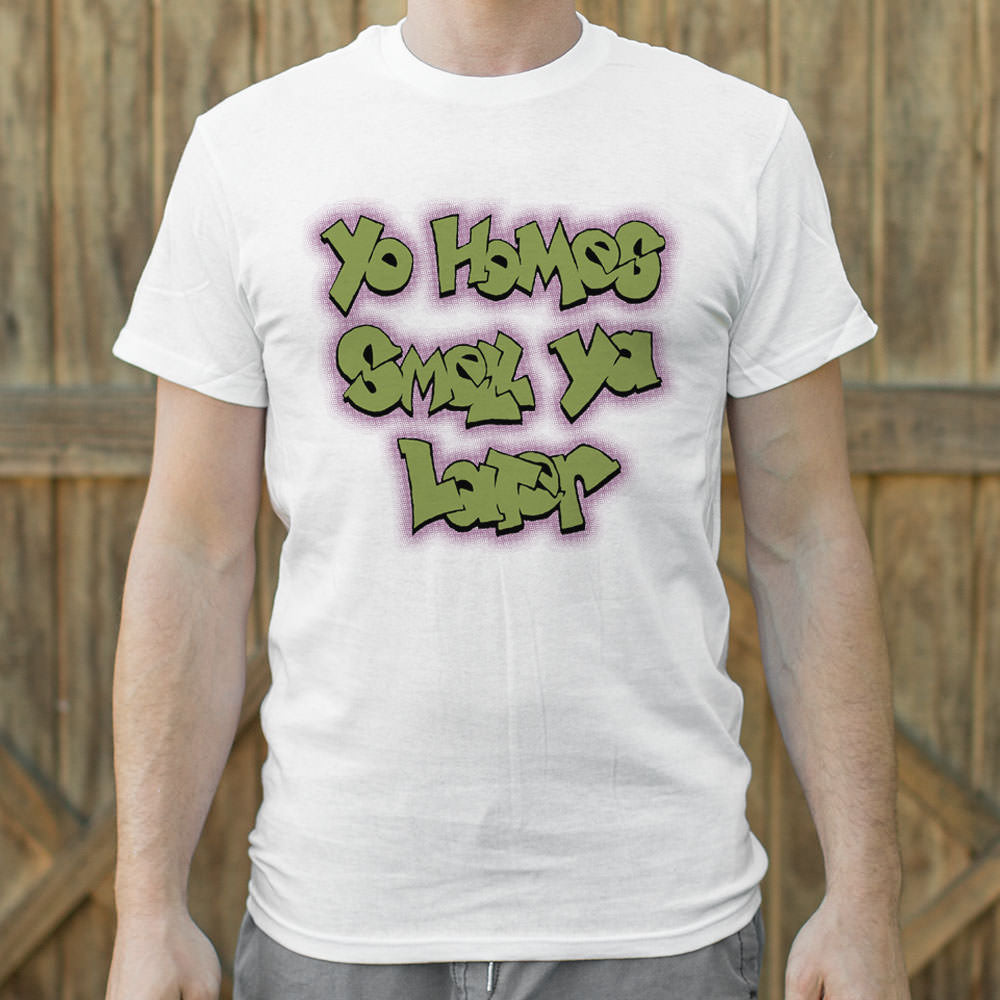 Yo Homes Smell Ya Later T-Shirt (Mens) - Zacca store