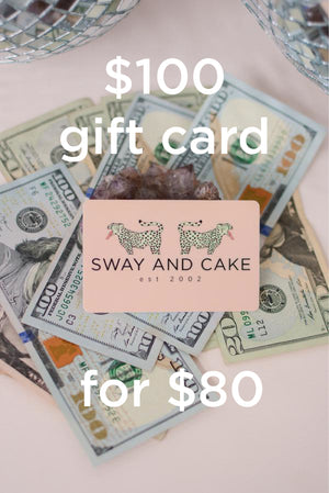 Sway and Cake Gift Card ~ $100 for $80