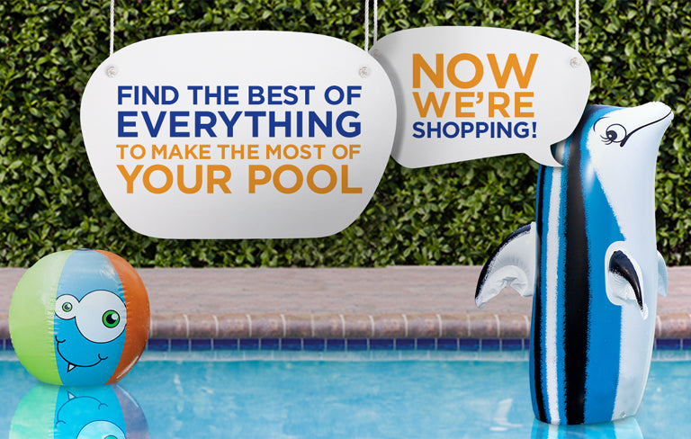 Everything for your pool. Now we're shopping!