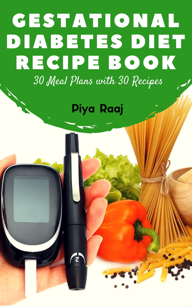 30 Recipes and 30 Meal Plans for Gestational Diabetes 15 Vegetarian and 15 Non-Vegetarian Varieties