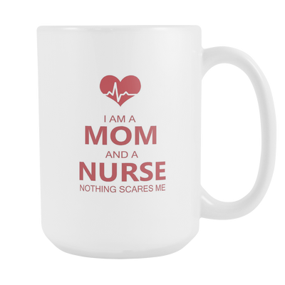 Nurse Mom Nothing Scares Me - 15oz Mug