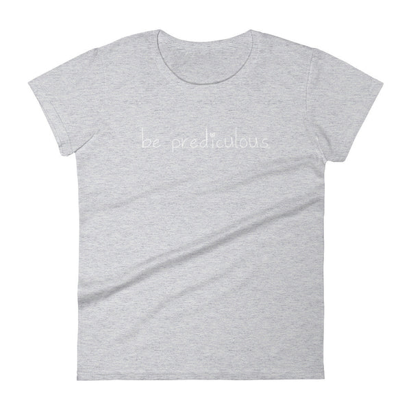 Be Prediculous Women's short sleeve t-shirt