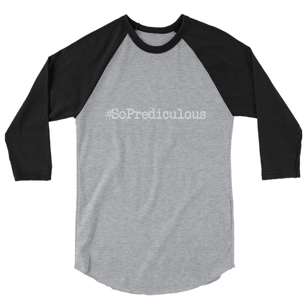 #SoPrediculous 3/4 sleeve raglan shirt