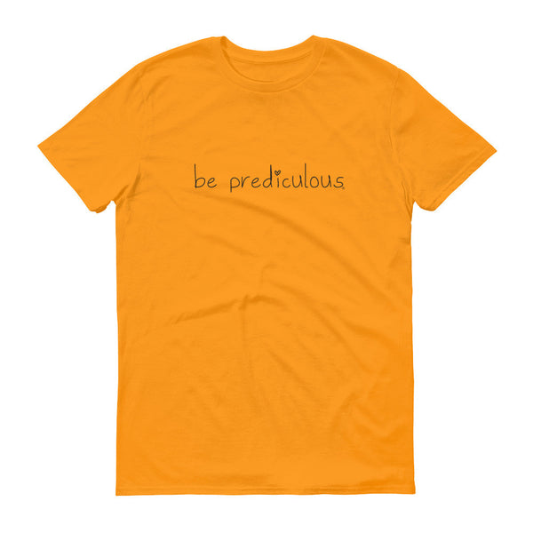 Be Prediculous Men's Short sleeve t-shirt