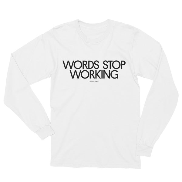 Words Stop Working Long Sleeve T-Shirt